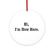 Hi, I'm New Here Ornament (Round)