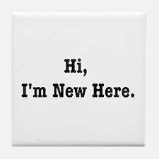 Hi, I'm New Here Tile Coaster