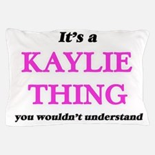 It's a Kaylie thing, you wouldn&#3 Pillow Case