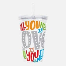 All you need is love i Acrylic Double-wall Tumbler