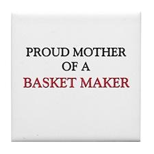 Proud Mother Of A BASKET MAKER Tile Coaster