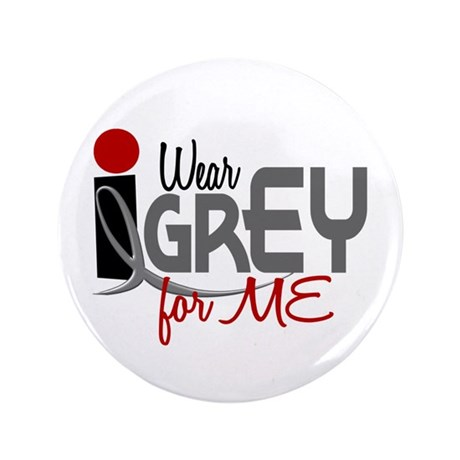 """I Wear Grey For ME 32 3.5"""" Button"""