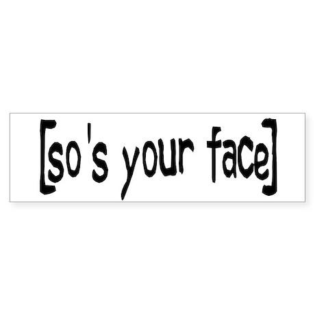 So's Your Face Bumper Sticker