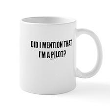 DID I MENTION THAT I'M A PILO Mug