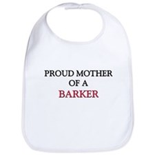 Proud Mother Of A BARKER Bib