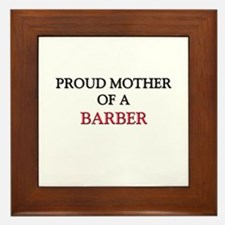 Proud Mother Of A BARBER Framed Tile