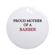 Proud Mother Of A BARBER Ornament (Round)