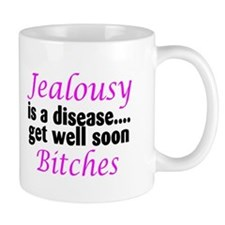 Jealousy Is A Disease, Get Well Soon Bitches Mug