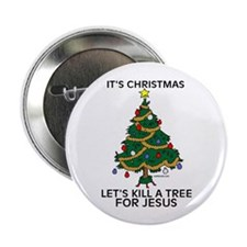 "Kill A Tree For Jesus 2.25"" Button (10 pack)"