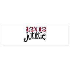 12x12 Junkie Bumper Bumper Sticker