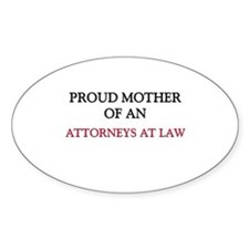 Proud Mother Of An ATTORNEYS AT LAW Oval Decal