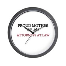 Proud Mother Of An ATTORNEYS AT LAW Wall Clock