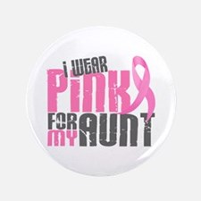 "I Wear Pink For My Aunt 6.2 3.5"" Button"