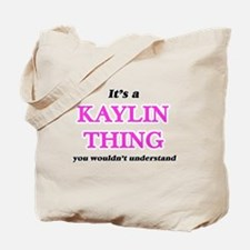 It's a Kaylin thing, you wouldn't Tote Bag