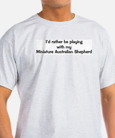 Be with my Miniature Australi T-Shirt