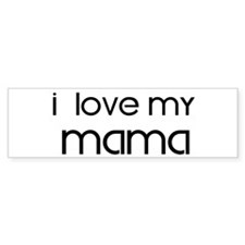 I Love My Mama Bumper Bumper Sticker