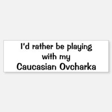 Be with my Caucasian Ovcharka Bumper Bumper Bumper Sticker