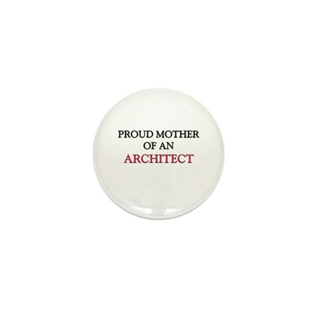 Proud Mother Of An ARCHITECT Mini Button