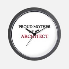 Proud Mother Of An ARCHITECT Wall Clock