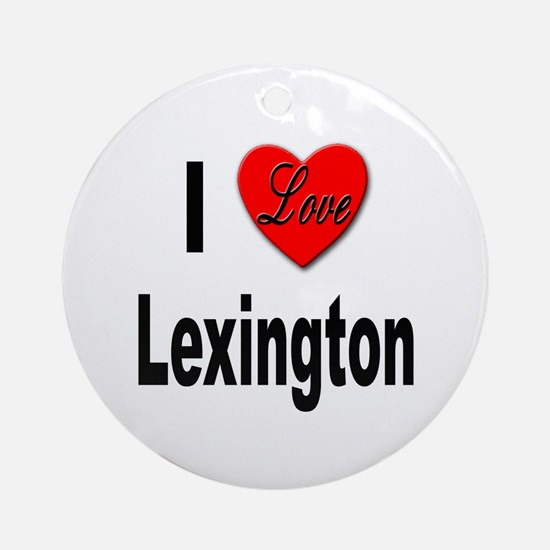 I Love Lexington Ornament (Round)