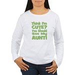 Think I'm Cute? Aunt Green Women's Long Sleeve T-S