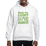 Think I'm Cute? Aunt Green Hooded Sweatshirt