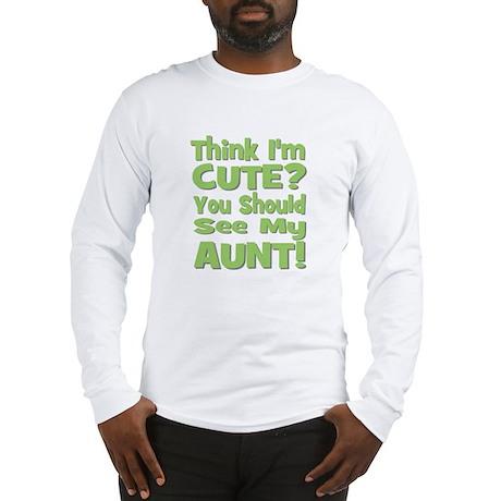 Think I'm Cute? Aunt Green Long Sleeve T-Shirt