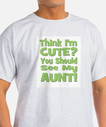 Think I'm Cute? Aunt Green T-Shirt