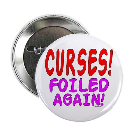 "Curses Foiled Again 2.25"" Button (100 pack)"