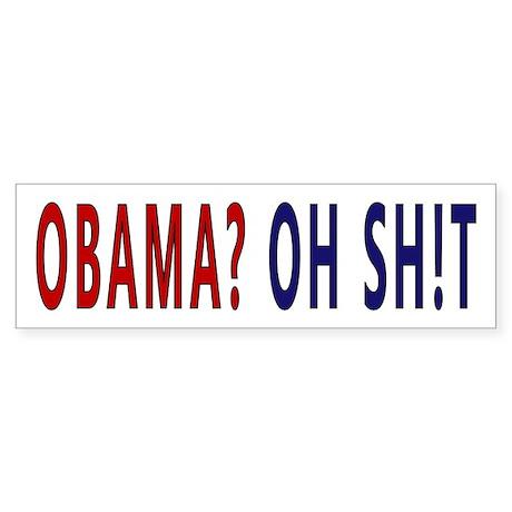 Obama? Oh Sh!t Bumper Sticker