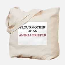 Proud Mother Of An ANIMAL BREEDER Tote Bag