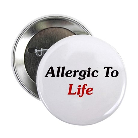 """Allergic To Life 2.25"""" Button"""
