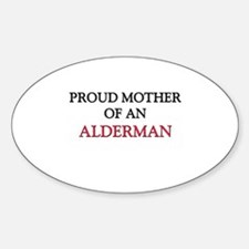 Proud Mother Of An ALDERMAN Oval Decal
