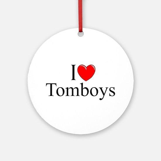 """""""I Love (Heart) Tomboys"""" Ornament (Round)"""