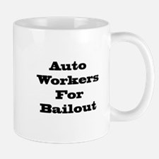 Auto Workers For Bailout Mug