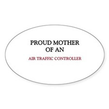 Proud Mother Of An AIR TRAFFIC CONTROLLER Decal