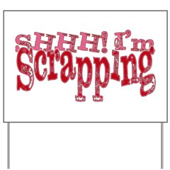SHHH! I'm Scrapping Yard Sign