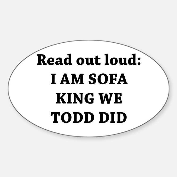 I Am Sofa King Re Todd Did Oval Decal