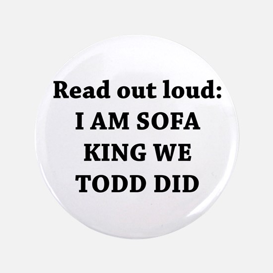 """I Am Sofa King Re Todd Did 3.5"""" Button (100 p"""
