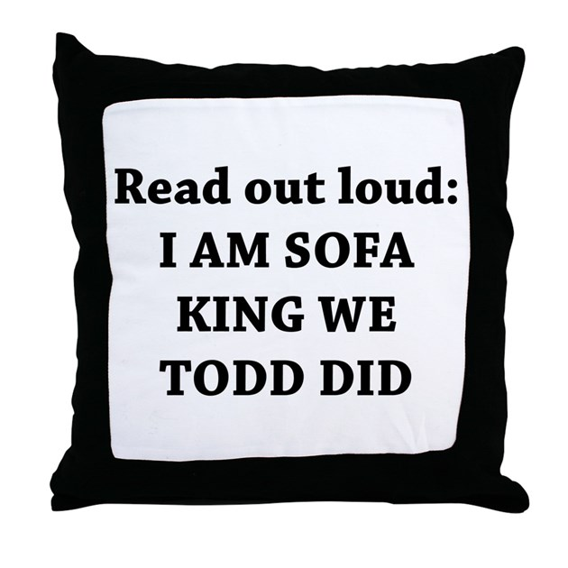 I Am Sofa King T Shirts Hilarious Offensive And Cheap  : iamsofakingretodddidthrowpillow from honansantiques.com size 630 x 630 jpeg 48kB
