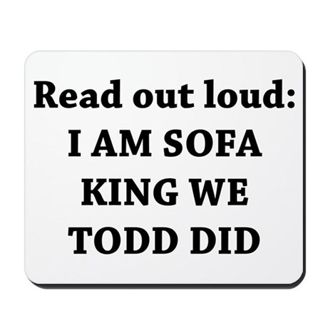 I Am Sofa King Re Todd Did Mousepad By Yourstrulydesigns