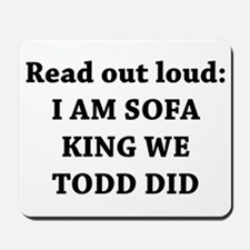 I Am Sofa King Re Todd Did Mousepad