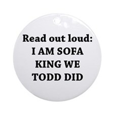 I Am Sofa King Re Todd Did Ornament (Round)