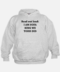 I Am Sofa King Re Todd Did Hoodie