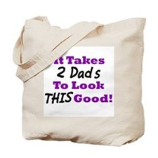 It Takes 2 Dads To Look This Good Tote Bag