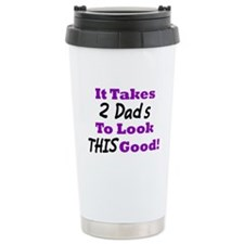 It Takes 2 Dads To Look This Good Travel Mug