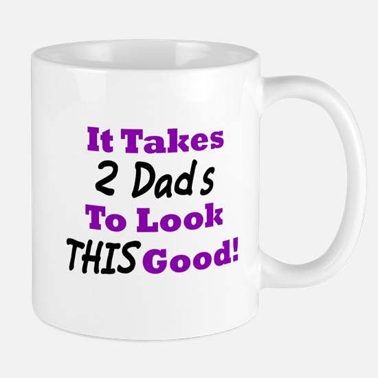It Takes 2 Dads To Look This Good Mug