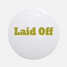 Laid Off Ornament (Round)