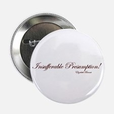 "Insufferable Presumption 2.25"" Button"