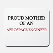 Proud Mother Of An AEROSPACE ENGINEER Mousepad